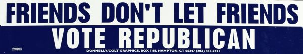 "A bumper sticker with blue text on a white background, and white text on a blue background that reads: ""Friends Don't Let Friends Vote Republican."""