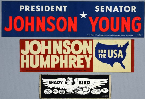 "Three bumper stickers for Herbert Humphrey and Lyndon B. Johnson. The top bumper sticker, which has a white star, and red and white text on a blue background, reads: ""President Johnson, Senator Young."" The middle bumper sticker, which has white text on a red background, reads: Johnson Humphrey for the USA."" The bottom bumper sticker has a large shape in the form of a bird with the head of Lyndon B. Johnson drawn on it. The text reads: ""Shady Bird."" Small five egg-shaped shapes on the bottom have black text that reads: ""Billie Sol Estes,"" ""KTBC,"" ""Bobby Who?,"" ""Miracle of Box 13,"" and ""TFX."" There is also a nest underneath the wing of the bird, which holds a lightbulb, and the text: ""Viet Cong Warning"" written on a ?. (bomb?)"