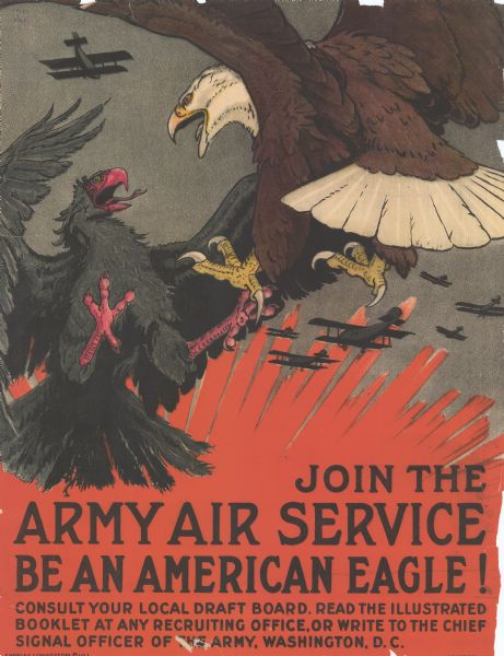 "Poster with an illustration of an American eagle battling a Prussian eagle. Behind them, airplanes are flying towards an explosion. Poster text reads: ""Join the Army Air Service. Be an American Eagle! Consult your local draft board. Read the illustrated booklet at any recruiting office, or write to the Chief Signal Officer of the Army, Washington, D.C."""