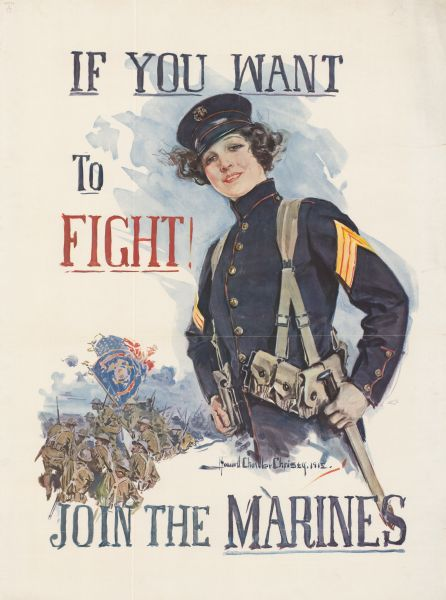 "Poster featuring an illustration of a woman in a Marines dress uniform. Behind her, several soldiers are gathering, and holding an American flag and a Marines flag. Poster text reads: ""<u>If You Want To Fight</u>! Join The <u>Marines</u>."""
