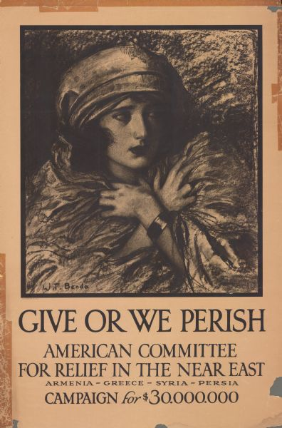 "Poster featuring an illustration of a woman clutching her coat around her and looking nervously to the right. Poster text reads: ""Give or We Perish. American Committee for Relief in the Near East. Armenia — Greece — Syria — Persia. Campaign for $30,000,000."""