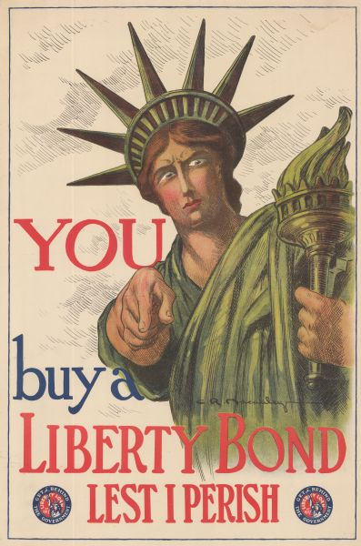 "Poster featuring an illustration of the Statue of Liberty as a woman in the Lady Liberty garb, who is pointing sternly at the viewer. Poster text reads: ""YOU buy a LIBERTY BOND LEST I PERISH. Includes the seal of the Liberty Loan of 1917 campaign."""