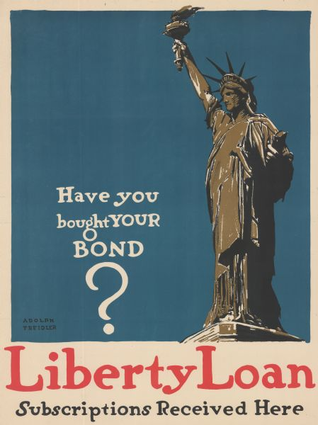 "Poster featuring an illustration of the Statue of Liberty against a blue background. Poster text reads: ""Have you bought YOUR BOND? Liberty Loan Subscriptions Received Here. """