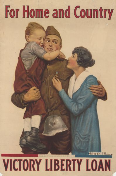 "Poster featuring an illustration of a uniformed soldier carrying a small boy in his right arm and hugging a woman with his left arm. The woman is fingering a medal on the man's chest. There is a helmet hanging at his waist from a string around the man's neck. Poster text reads: ""For Home and Country. VICTORY LIBERTY LOAN."""