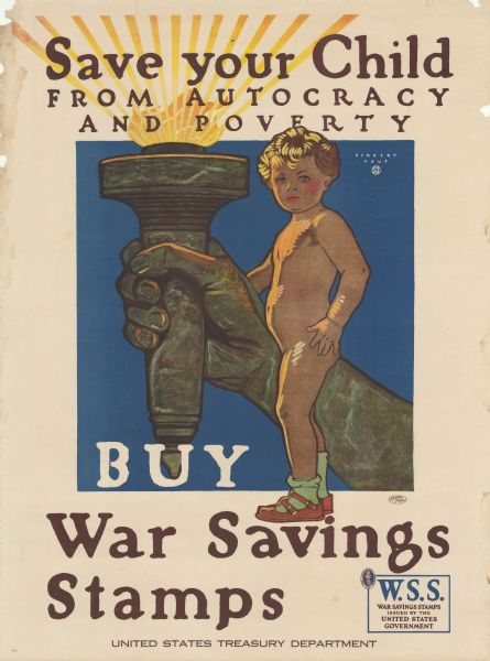 "Poster featuring an illustration of a small child, naked except for socks and shoes, standing in front of the Torch of Liberty. Poster text reads: ""Save Your Child From Autocracy and Poverty. Buy War Savings Stamps. United States Treasury Department."""