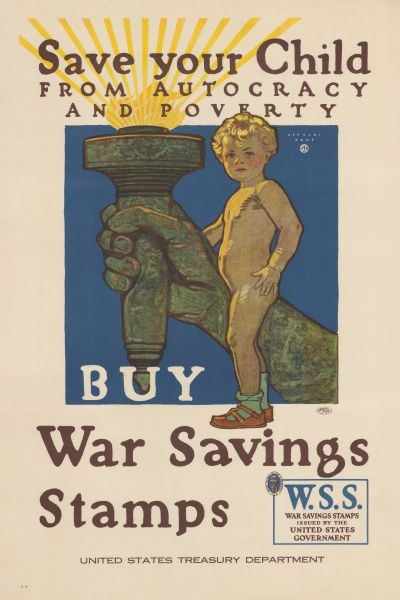 "Poster depicts a small child, naked except for socks and shoes, standing in front of the Torch of Liberty. Poster text reads: ""Save Your Child From Autocracy and Poverty. Buy War Savings Stamps. United States Treasury Department."""