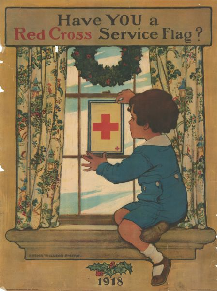 "Poster depicting a young boy sitting on a window sill putting a Red Cross service emblem on a window. The window is surrounded with patterned curtains and a wreath of holly. A sprig of holly is at the bottom of the poster. Poster reads: ""Have You a Red Cross Service Flag? 1918."""