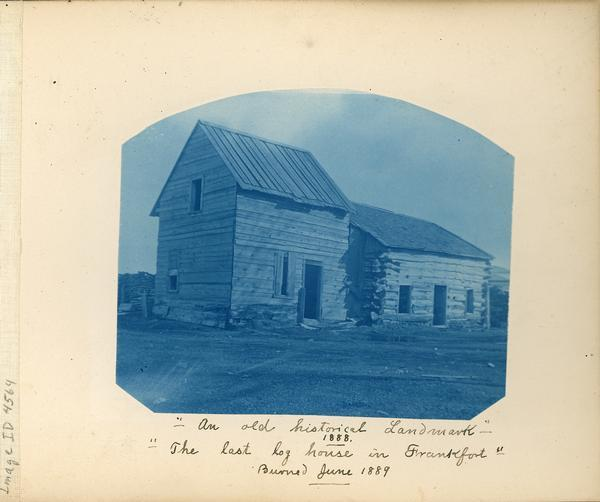 "Cyanotype image with the caption ""An old historical landmark"" -- 1888 -- ""The last log house in Frankfort"" -- Burned June 1889."