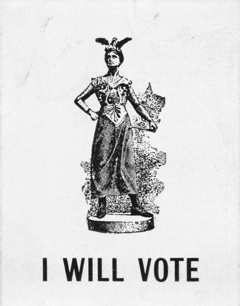 "Engraving of a woman (a suffragist) dressed in costume derived from classical mythology, and underneath is the slogan: ""I Will Vote."""
