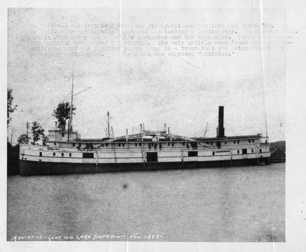 The screw passenger and freight vessel, <i>Manistee</i>. Faint typing on picture describes the loss of the <i>Manistee</i> on November 16, 1883. The ship <i>Manistee</i> lost on Lake Superior on Nov.,1883, midway between Bayfield, Wisconsin, and Ontonagon, Michigan.  There were no survivors: her commander, Capt. John Mckay, crew, three passengers, all lost.