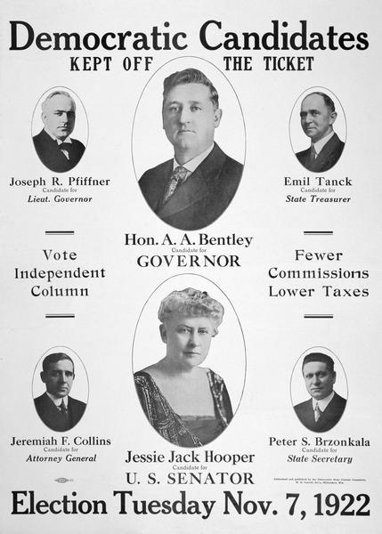 "Poster for ""Democratic Candidates Kept Off the Ticket"" for ""Election Tuesday Nov. 7, 1922."" Candidates and their photos include: Joseph R. Pfiffner, Emil Tanck, Jeremiah F. Collins, Peter S. Brzonkala, Hon. A. A. Bentley (for Governor), Jessie Jack Hooper (for U.S. Senator)."