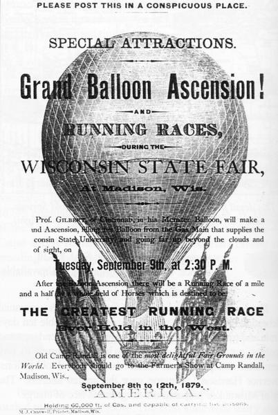 "Advertisement for the 1879 Wisconsin State Fair held at Camp Randall in Madison.  The poster features a drawing of a hot air balloon and boasts of special attractions:  ""the Great Balloon Ascension"" and a ""running race of a mile and a half by a field of horses""."
