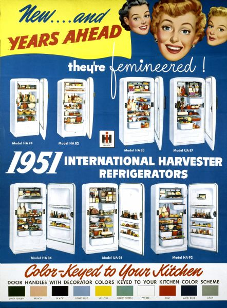 "Color advertising poster for International Harvester refrigerators showing several refrigerators stocked with food, color chips, and the disembodied heads of three smiling women. The poster includes the text ""new and years ahead they're femineered"" and ""color-keyed to your kitchen""."