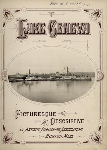 "Title page of a picturesque and descriptive book about Lake Geneva showing two steamboats ""Lady Of The Lake"" and ""Lucius Newberry."""