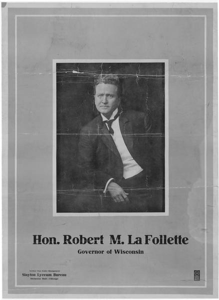 Advertising poster for a lecture tour given by Robert M. La Follette, Sr., governor of Wisconsin. The tour was under the management of Slayton Lyceum Bureau, Chicago.