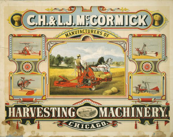 "Chromolithograph advertising poster for C.H. and L.J. McCormick, ""Manufacturers of Harvesting Machinery"" with central color illustration of a man operating a horse-drawn binder in a field, surrounded by images of reapers and mowers. The company eventually became known as the McCormick Harvesting Machine Company."