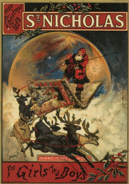"Christmas issue of ""St. Nicholas"" magazine, the most studied children's periodical of the 19th century, which was published by Mary Mapes Dodge.  This cover, which is by noted artist George Inness, Jr., shows a red-robed Santa Claus figure riding in a sleigh/magazine drawn by six reindeer."