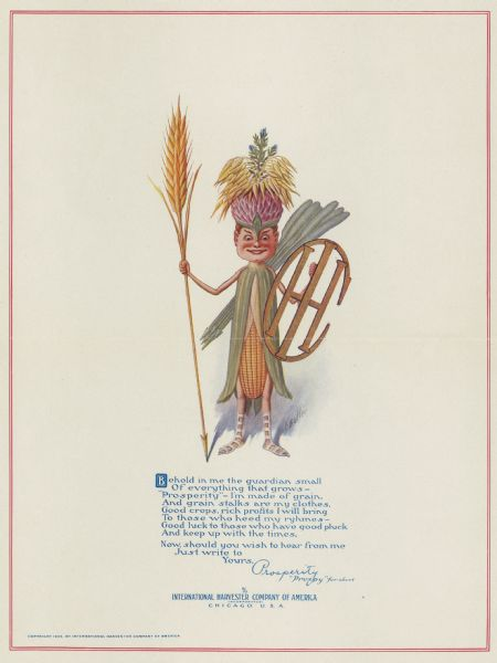 "Advertising poster showing a little man with a corn cob body, a shield in the shape of the International Harvester logo, and a spear made of a stalk of grain. The figure - named ""Prosperity,"" or ""Prospy"" - appeared frequently in company advertising of the time."