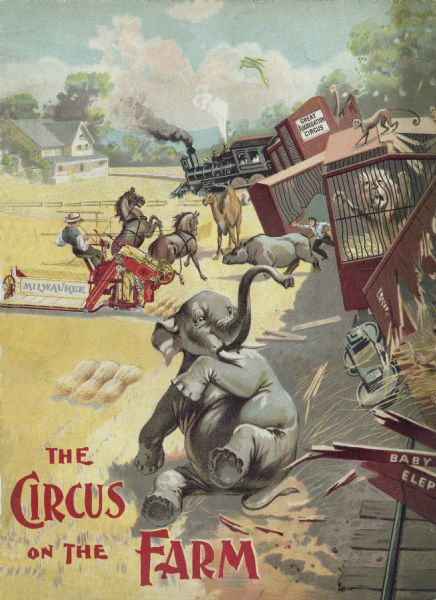 "Cover of an advertising catalog for the Milwaukee Harvester Company featuring a color illustration of a derailed train carrying circus animals and a man operating a Milwaukee grain binder. Among the escaping animals are an elephant, rhinoceros, camel, lion, giraffe, and monkey. The title reads: ""The Circus on the Farm."""