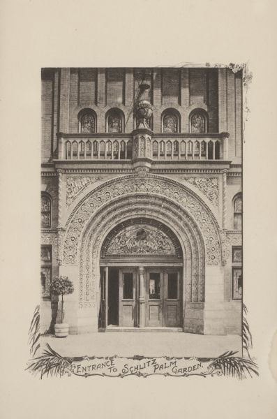 The ornate entrance to the Schlitz Palm Garden. Located on N. 3rd Street, south of W. Wisconsin Avenue, the Schlitz Palm Garden opened on July 3, 1886 and was one of the most popular and opulent in Milwaukee.