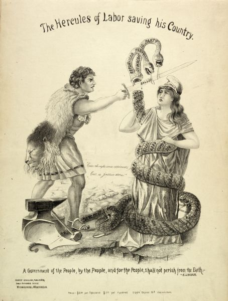 "A political cartoon entitled ""The Hercules of Labor saving his Country"" depicting a man with a sword lopping the heads off a double-headed snake, which is held by a weeping woman. The illustration contains the quote of Abraham Lincoln, ""A Government of the People, by the People, and for the People, shall not perish from the Earth""."