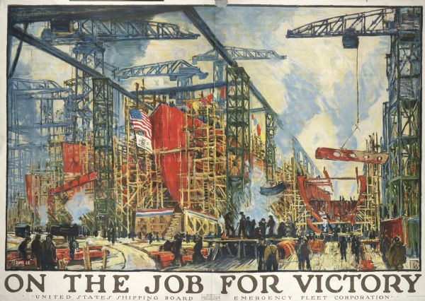 "Poster featuring an illustration of the inside of a shipping manufacturer, with men working near a ship in drydock. Text at bottom reads: ""On The Job For Victory / United States Shipping Board / Emergency Fleet Corporation."""