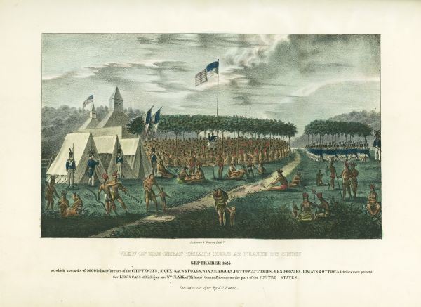 Hand-colored lithograph depicting the 1825 Treaty at Prairie du Chien, with Fort Crawford seen in the background. This treaty negotiated between Governor William Clark and Governor Lewis Cass and over 5,000 representatives of the Sioux, Sac, Fox, and Iowa tribes established boundaries to prevent conflict between the tribes. It also cleared the way for later land purchases. The scene, one of the largest such gatherings of Native Americans, was sketched by James Otto Lewis, who accompanied Cass, and it was published in 1835 as part of his Aboriginal Portfolio.