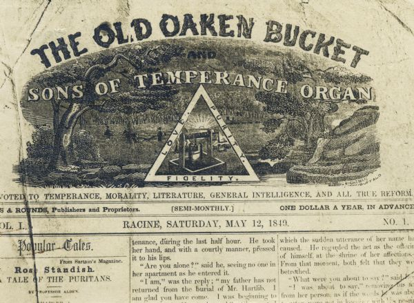 "Masthead of Racine, Wisconsin temperance publication <i>The Old Oaken Bucket and Sons of Temperance Organ</i>. The masthead features a bucolic scene at the center of which is a wooden well with a bucket framed by a triangle. In the triangle border are the words ""love,"" ""purity,"" and ""fidelity."" Vol. 1, No. 1 published Saturday, May 12, 1849."