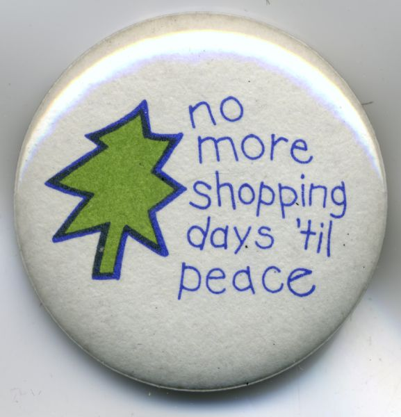 "Button bearing a Christmas tree logo and the slogan ""No more shopping days 'til peace."""