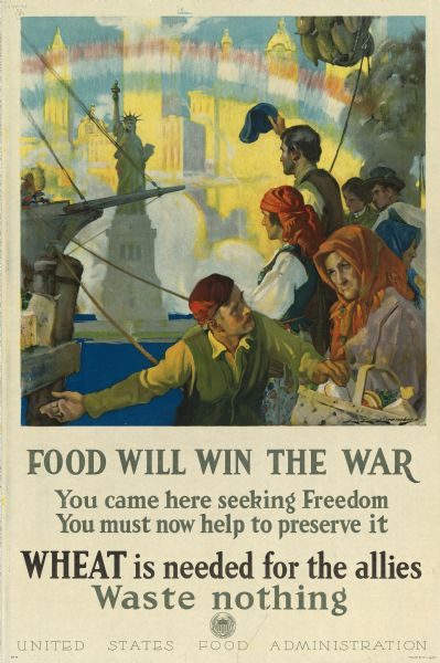 World War I poster urging newly arrived immigrants to conserve food to aid the allied cause. The image shows people in ethnic costume being ushered into the United States with the Statue of Liberty beneath a red white and blue rainbow standing before a gleaming city in the background.