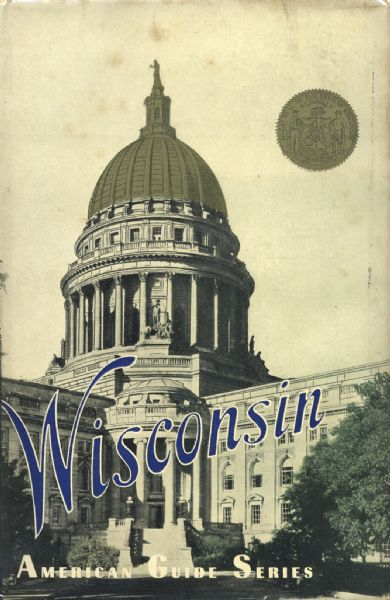 "Front cover of ""Wisconsin: a Guide to the Badger State"" featuring a Harold Hone photograph of the Wisconsin State Capitol with gilding on the dome."