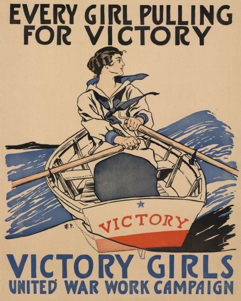 "Illustrated WWI poster featuring a woman in a sailor suit rowing a small boat. A blue star and the word 'Victory' appear on the stern of the boat. The poster reads: ""Every Girl Pulling For Victory, Victory Girls, United War Work Campaign."""